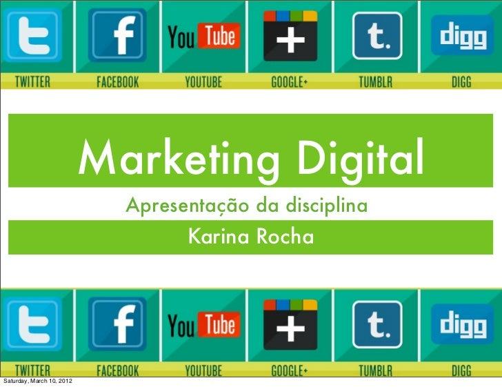 Marketing Digital                             Apresentação da disciplina                                   Karina RochaSat...