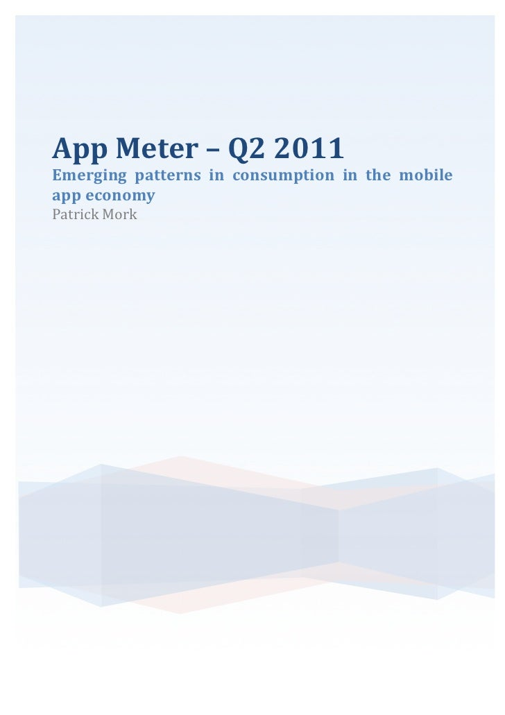 App	  Meter	  –	  Q2	  2011	  Emerging	   patterns	   in	   consumption	   in	   the	   mobile	  app	  economy	  Patrick	 ...