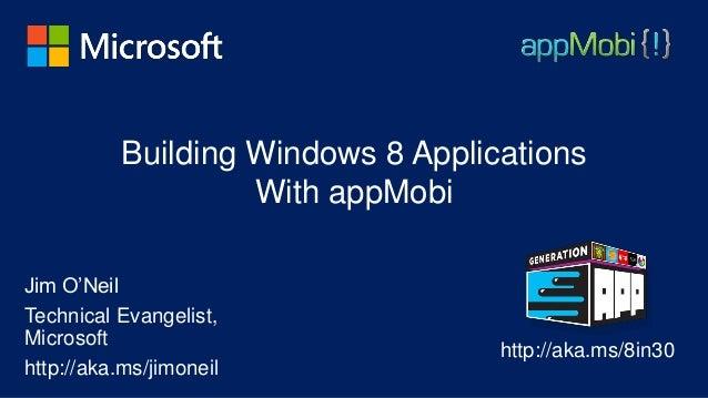 Building Windows 8 Applications                   With appMobiJim O'NeilTechnical Evangelist,Microsoft                    ...