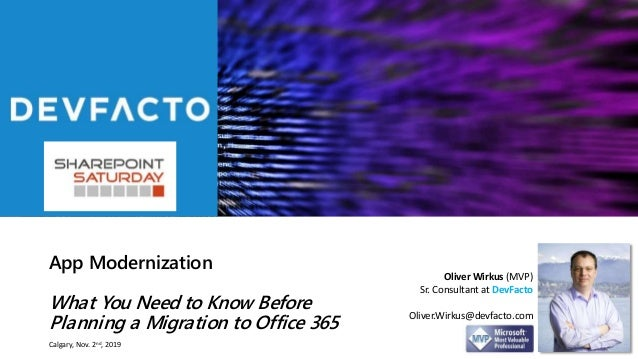 App Modernization What You Need to Know Before Planning a Migration to Office 365 Oliver Wirkus (MVP) Sr. Consultant at De...