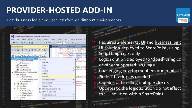 PROVIDER-HOSTED ADD-IN Host business logic and user-interface on different environments  Requires 2 elements: UI and busi...