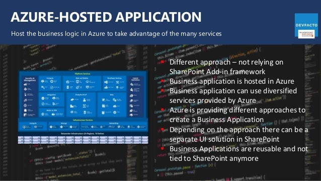 AZURE-HOSTED APPLICATION Host the business logic in Azure to take advantage of the many services  Different approach – no...