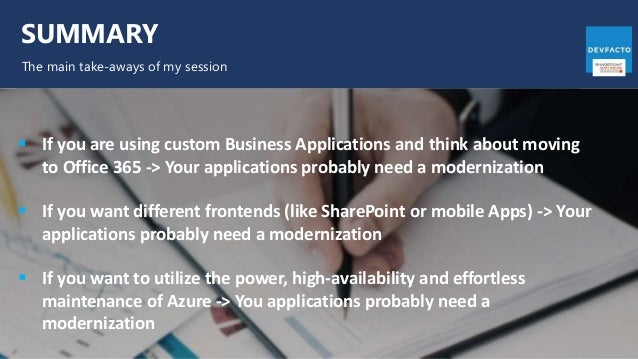 SUMMARY The main take-aways of my session  If you are using custom Business Applications and think about moving to Office...