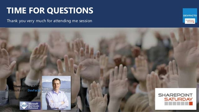 TIME FOR QUESTIONS Thank you very much for attending me session Oliver Wirkus (MVP) Sr. Consultant at DevFacto Oliver.Wirk...