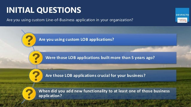 INITIAL QUESTIONS Are you using custom Line-of-Business application in your organization? Are you using custom LOB applica...