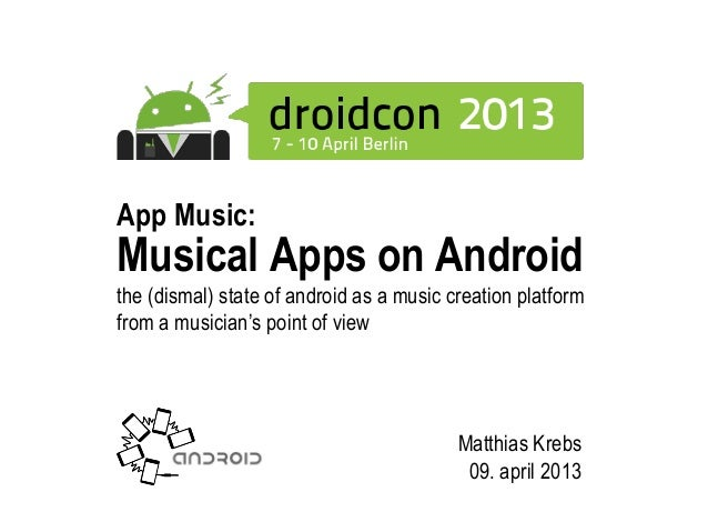 Musical Apps on Androidthe (dismal) state of android as a music creation platformfrom a musician's point of viewMatthias K...
