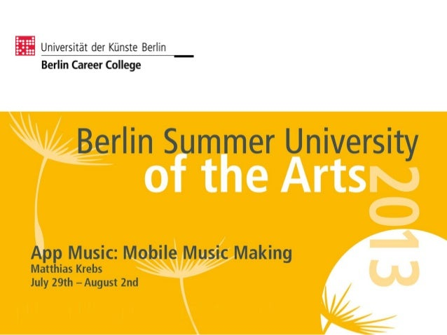 Berlin Summer University of the Arts Artistic Courses | Music Matthias Krebs July 29th – August 2nd 2013 App Music: Mobile...
