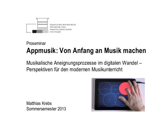 Proseminar Appmusik: Von Anfang an Musik machen Musikalische Aneignungsprozesse im digitalen Wandel – Perspektiven für den...