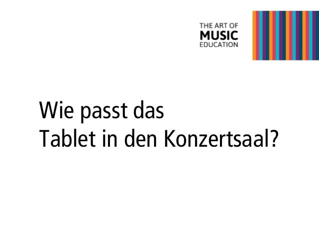 Wie passt das Tablet in den Konzertsaal?