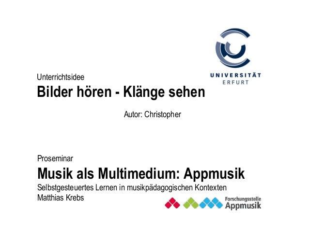Autor: Christopher Proseminar Musik als Multimedium: Appmusik Selbstgesteuertes Lernen in musikpädagogischen Kontexten Mat...