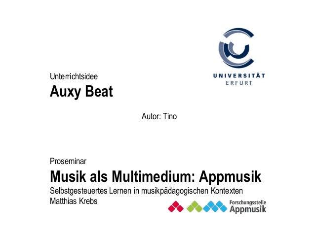 Autor: Tino Proseminar Musik als Multimedium: Appmusik Selbstgesteuertes Lernen in musikpädagogischen Kontexten Matthias K...