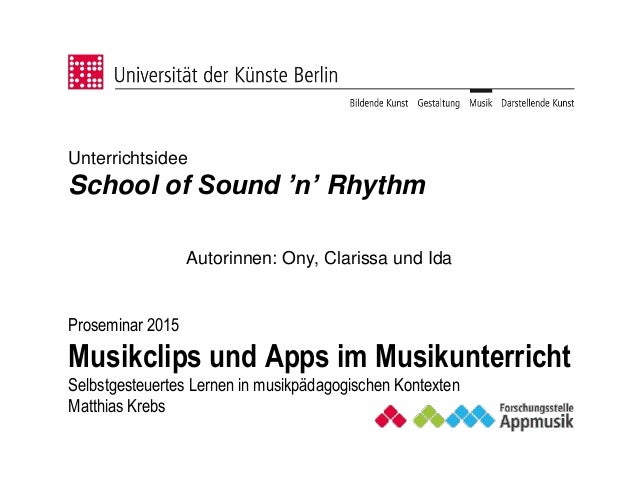 Autorinnen: Ony, Clarissa und Ida Proseminar 2015 Musikclips und Apps im Musikunterricht Selbstgesteuertes Lernen in musik...