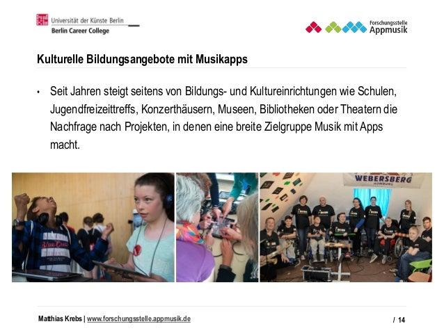Matthias Krebs   www.forschungsstelle.appmusik.de Kulturelle Bildungsangebote mit Musikapps • Seit Jahren steigt seitens v...