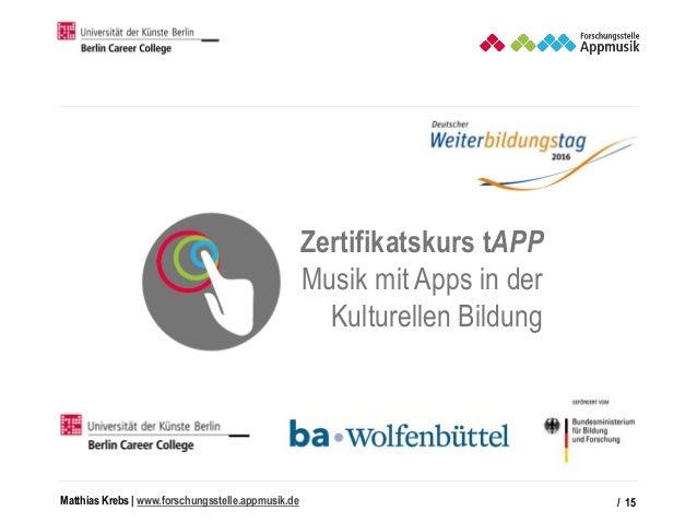 Matthias Krebs   www.forschungsstelle.appmusik.de / 15 Zertifikatskurs tAPP Musik mit Apps in der Kulturellen Bildung