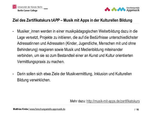 Matthias Krebs   www.forschungsstelle.appmusik.de Ziel des Zertifikatskurs tAPP – Musik mit Apps in der Kulturellen Bildun...