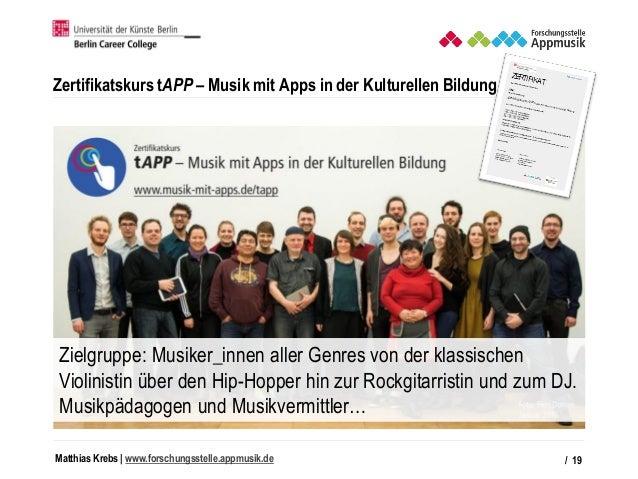 Matthias Krebs   www.forschungsstelle.appmusik.de Zertifikatskurs tAPP – Musik mit Apps in der Kulturellen Bildung / 19 Zi...