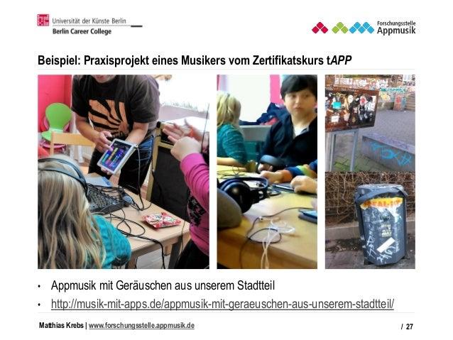Matthias Krebs   www.forschungsstelle.appmusik.de Beispiel: Praxisprojekt eines Musikers vom Zertifikatskurs tAPP • Appmus...