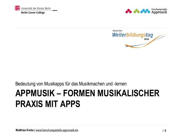 Matthias Krebs   www.forschungsstelle.appmusik.de APPMUSIK – FORMEN MUSIKALISCHER PRAXIS MIT APPS Bedeutung von Musikapps ...