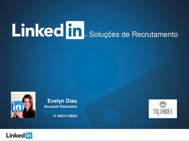 Soluções de Recrutamento  Evelyn Dias  Account Executive  edias@linkedin.com  11 94211-0524