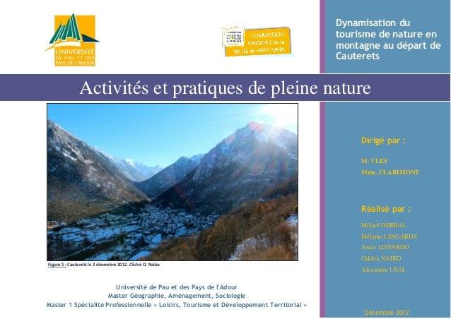 Dynamisation du tourisme de nature en montagne au départ de Cauterets Dirigé par : M. VLES Mme. CLARIMONT Activités et pra...