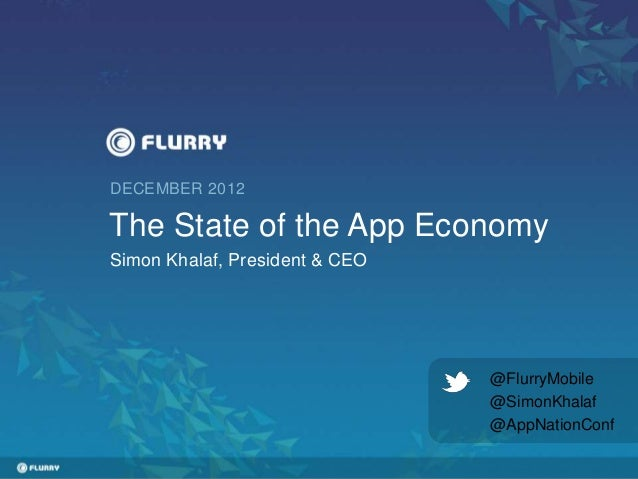 DECEMBER 2012              The State of the App Economy              Simon Khalaf, President & CEO                        ...