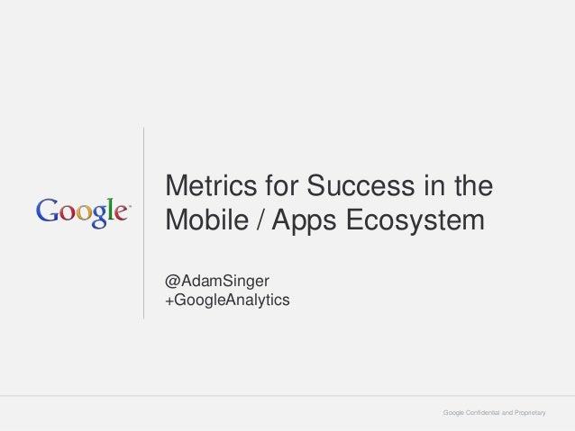 Metrics for Success in theMobile / Apps Ecosystem@AdamSinger+GoogleAnalytics                      Google Confidential and ...