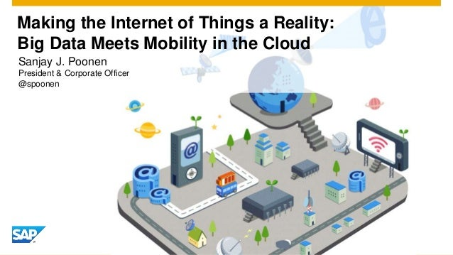 Making the Internet of Things a Reality:Big Data Meets Mobility in the CloudSanjay J. PoonenPresident & Corporate Officer@...