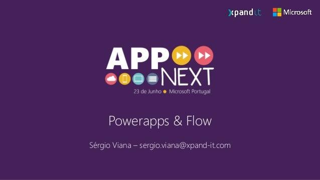 Powerapps & Flow Sérgio Viana – sergio.viana@xpand-it.com
