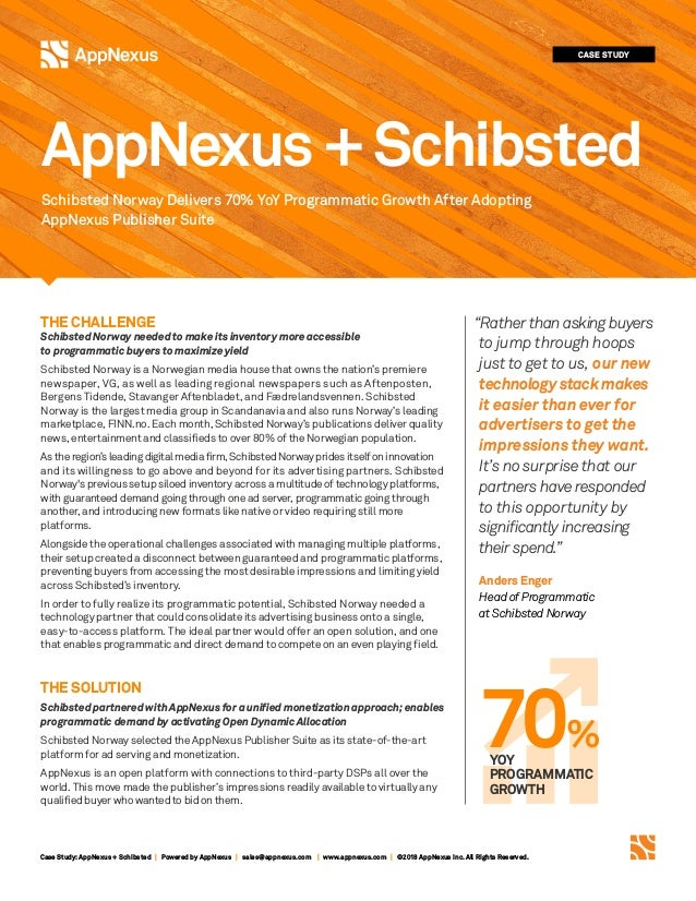Case Study:AppNexus + Schibsted | Powered by AppNexus | sales@appnexus.com | www.appnexus.com | ©2018 AppNexus Inc. All Ri...