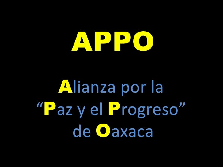 "A lianza por la  "" P az y el  P rogreso""  de  O axaca APPO"