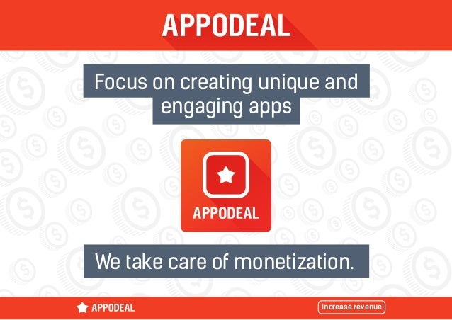 We take care of monetization. Focus on creating unique and engaging apps Increase revenue