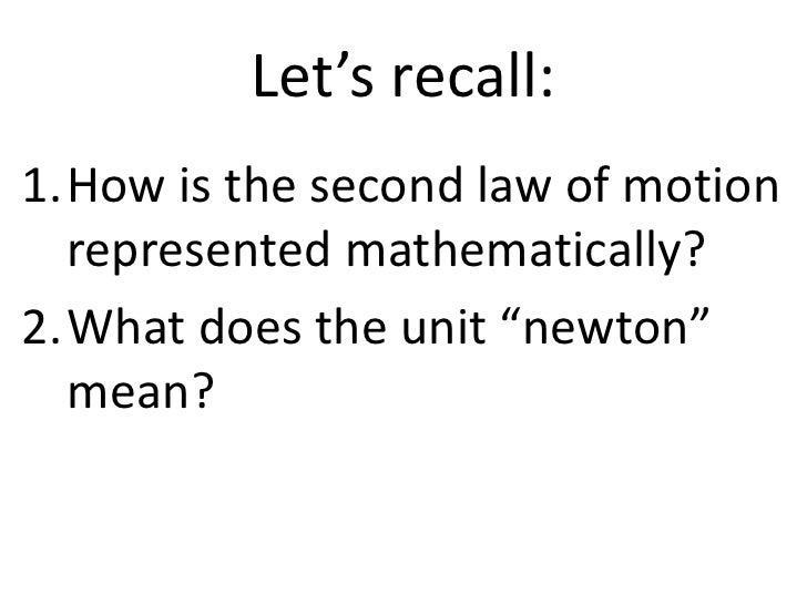 """Let's recall:<br />How is the second law of motion represented mathematically?<br />What does the unit """"newton"""" mean?<br />"""