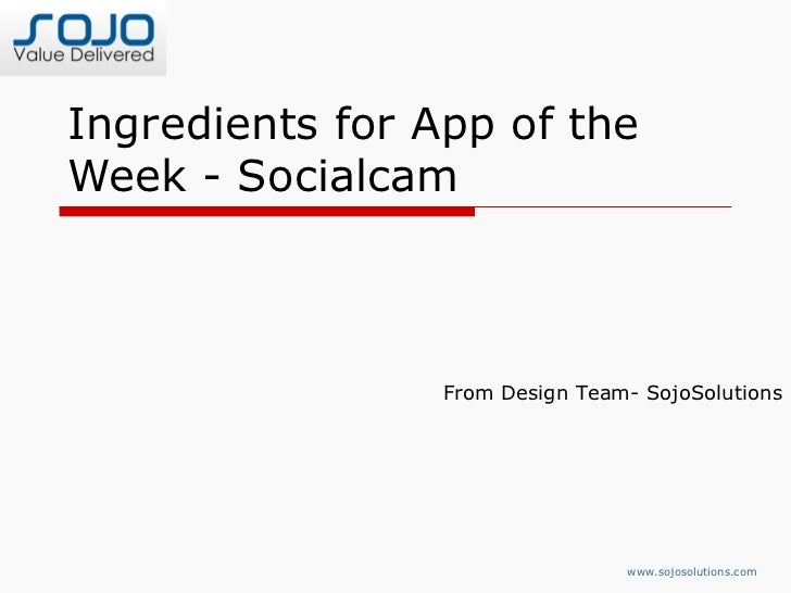 Ingredients for App of theWeek - Socialcam                 From Design Team- SojoSolutions                                ...