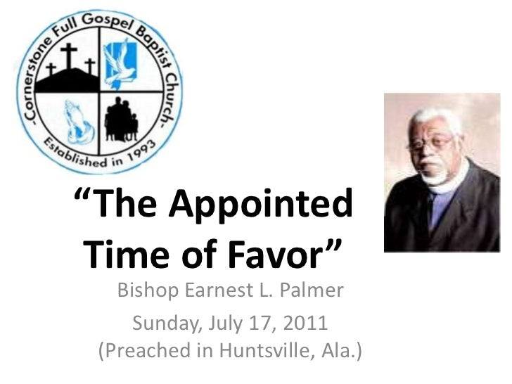 """The Appointed Time of Favor""<br />Bishop Earnest L. Palmer<br />Sunday, July 17, 2011(Preached in Huntsville, Ala.)<br />"