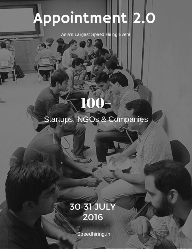 Appointment 2.0 Asia'sLargestSpeedHiringEvent Speedhiring.in Startups,NGOs&Companies 100+ 30-31 JULY 2016