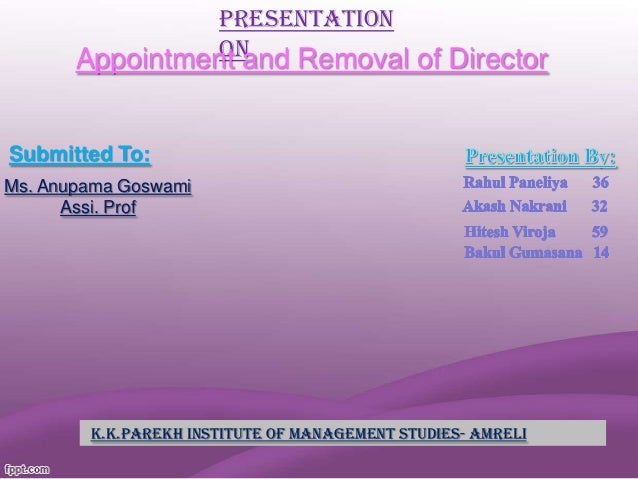 Presentation On Appointment and Removal of Director  Submitted To: Ms. Anupama Goswami Assi. Prof  K.K.PAREKH INSTITUTE OF...