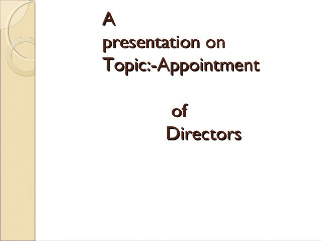 AApresentation onpresentation onTopic:-AppointmentTopic:-AppointmentofofDirectorsDirectors