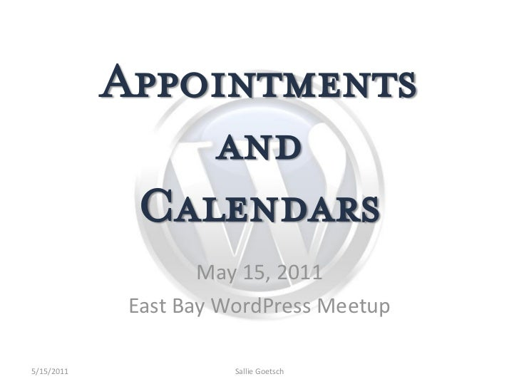 AppointmentsandCalendars<br />May 15, 2011<br />East Bay WordPress Meetup<br />5/15/2011<br />Sallie Goetsch<br />