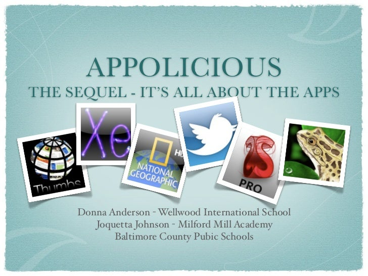 APPOLICIOUSTHE SEQUEL - IT'S ALL ABOUT THE APPS     Donna Anderson - Wellwood International School        Joquetta Johnson...