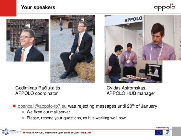 supported by  FTMC  APPOLO webinar on Open call  27-JAN-15  p. 2  Your speakers  opencall@appolo-fp7.eu was rejectin...