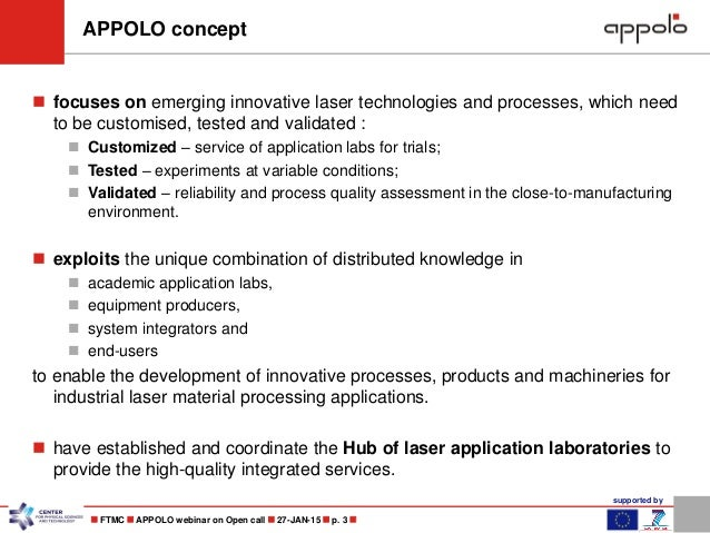 supported by  FTMC  APPOLO webinar on Open call  27-JAN-15  p. 3  APPOLO concept  focuses on emerging innovative las...