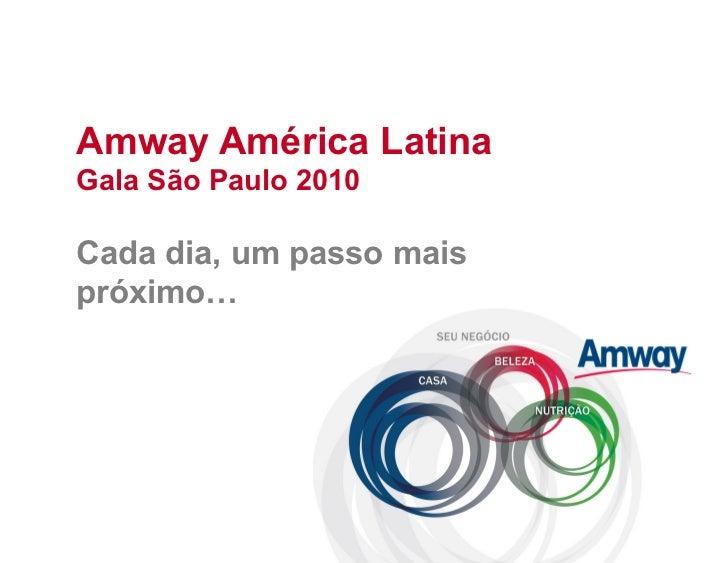 Amway América LatinaGala São Paulo 2010Cada dia, um passo maispróximo…
