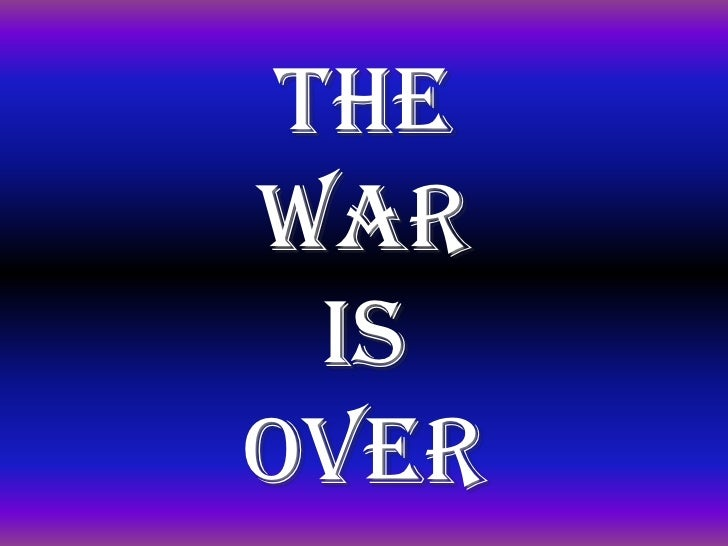 Thewar  isover