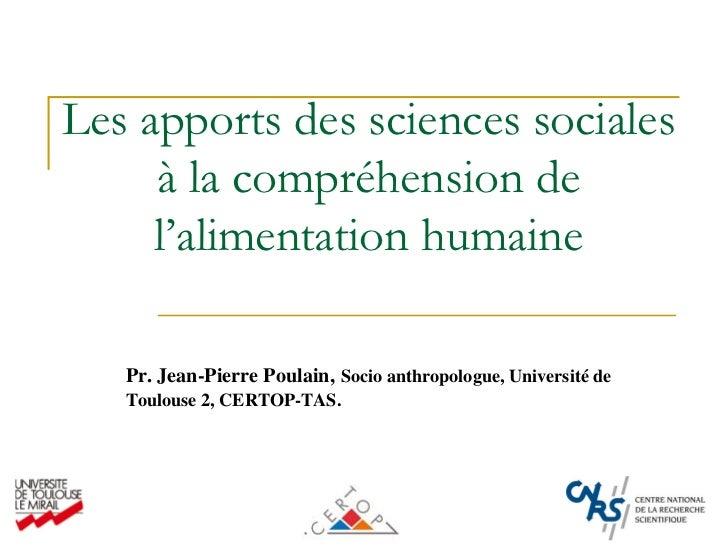 Les apports des sciences sociales      à la compréhension de      l'alimentation humaine     Pr. Jean-Pierre Poulain, Soci...