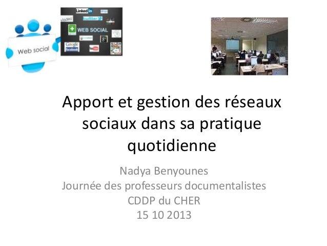 Apport et gestion des réseaux sociaux dans sa pratique quotidienne Nadya Benyounes Journée des professeurs documentalistes...