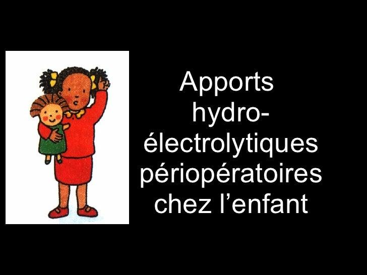 Apports  hydro-électrolytiques périopératoires chez l'enfant
