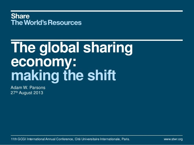 The global sharing economy: making the shift Adam W. Parsons 27th August 2013 11th GCGI International Annual Conference, C...