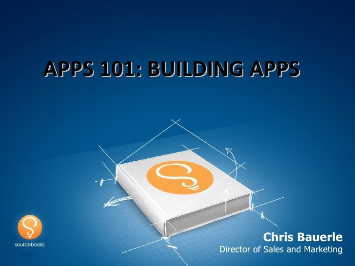 APPS 101: BUILDING APPS                          Chris Bauerle               Director of Sales and Marketing