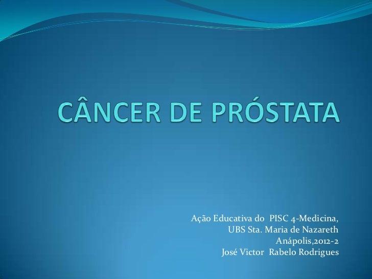 Ação Educativa do PISC 4-Medicina,         UBS Sta. Maria de Nazareth                    Anápolis,2012-2       José Victor...