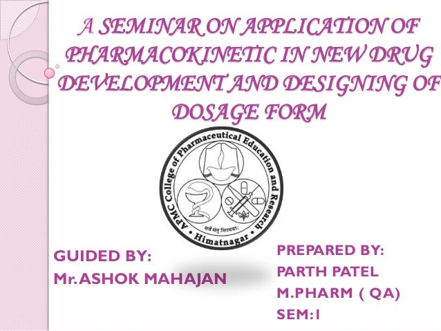A SEMINAR ON APPLICATION OFPHARMACOKINETIC IN NEW DRUGDEVELOPMENT AND DESIGNING OF        DOSAGE FORMGUIDED BY:          P...